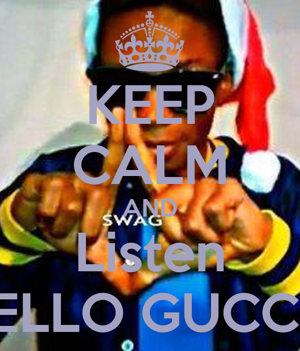 KEEP CALM AND Listen BELLO GUCCEI