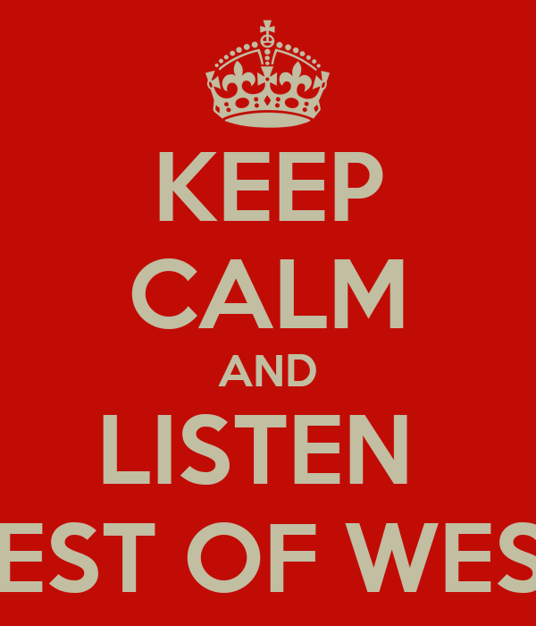 KEEP CALM AND LISTEN  BEST OF WEST