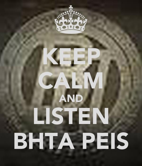 KEEP CALM AND LISTEN BHTA PEIS