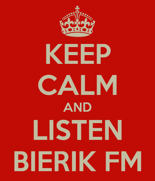 KEEP CALM AND LISTEN BIERIK FM