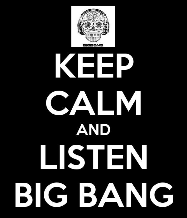 KEEP CALM AND LISTEN BIG BANG