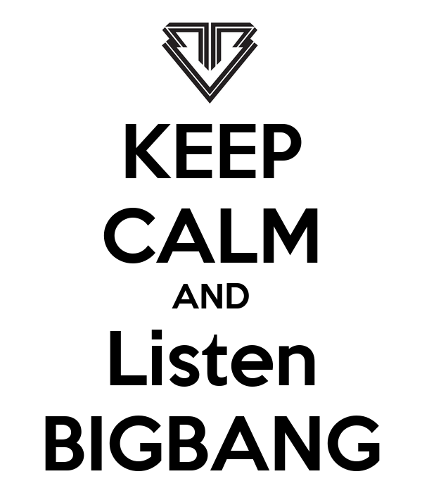 KEEP CALM AND Listen BIGBANG