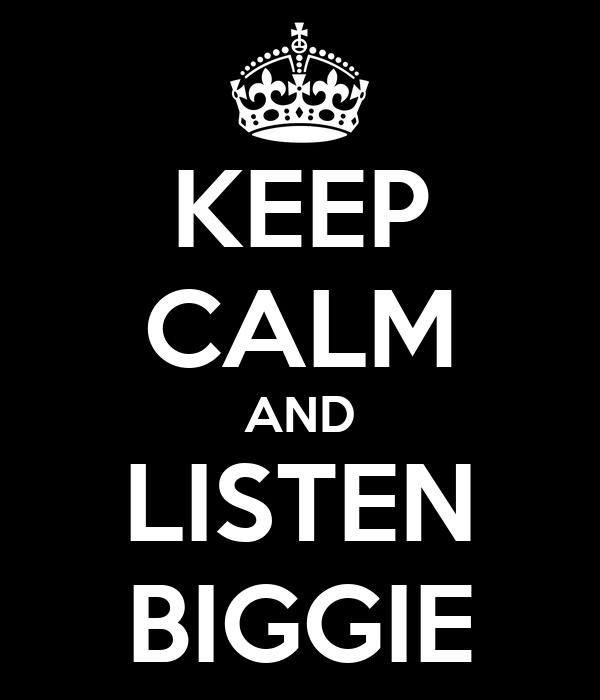 KEEP CALM AND LISTEN BIGGIE