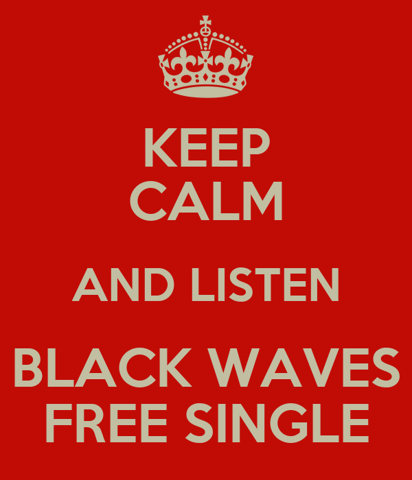 KEEP CALM AND LISTEN BLACK WAVES FREE SINGLE