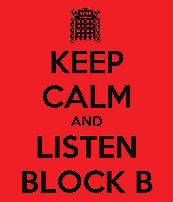 KEEP CALM AND LISTEN BLOCK B
