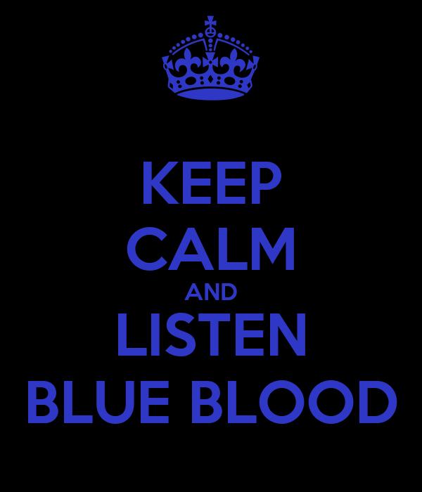 KEEP CALM AND LISTEN BLUE BLOOD