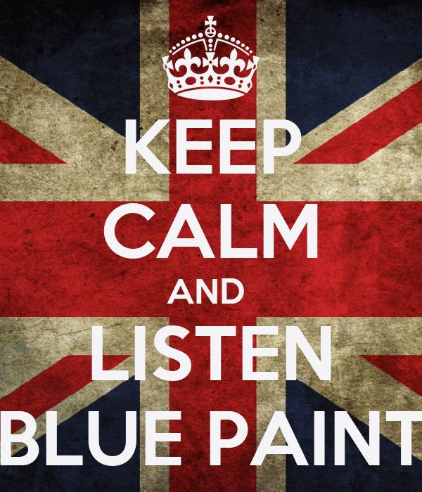 KEEP CALM AND  LISTEN BLUE PAINT