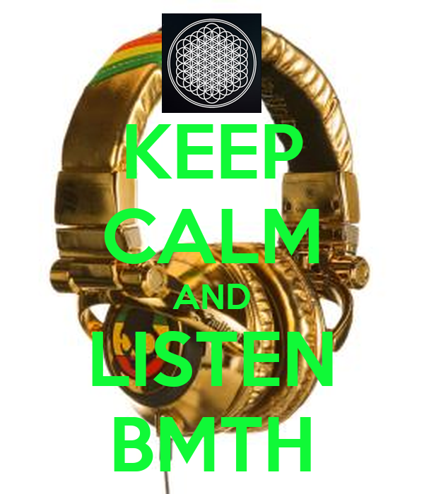 KEEP CALM AND LISTEN BMTH