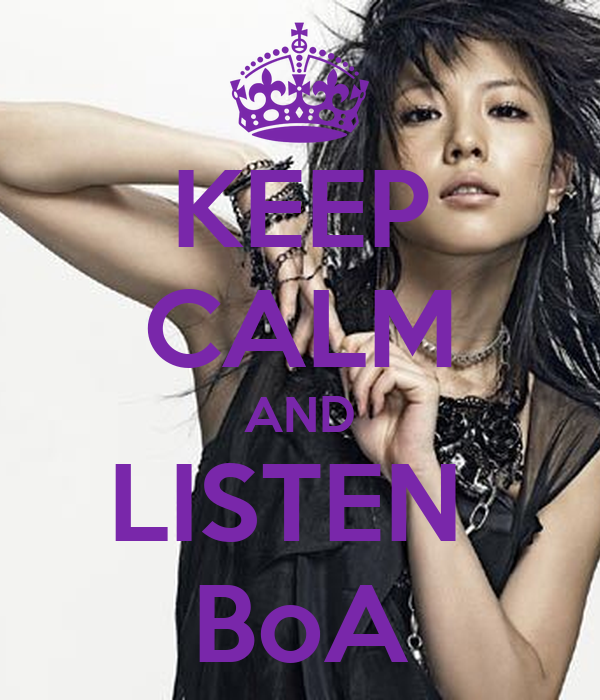 KEEP CALM AND LISTEN  BoA