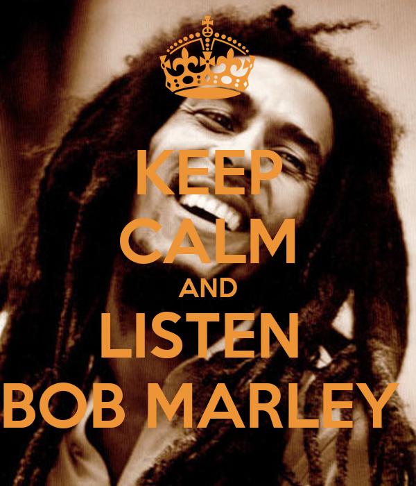 KEEP CALM AND LISTEN  BOB MARLEY