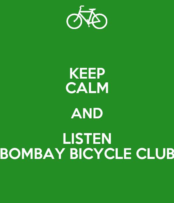 KEEP CALM AND LISTEN BOMBAY BICYCLE CLUB