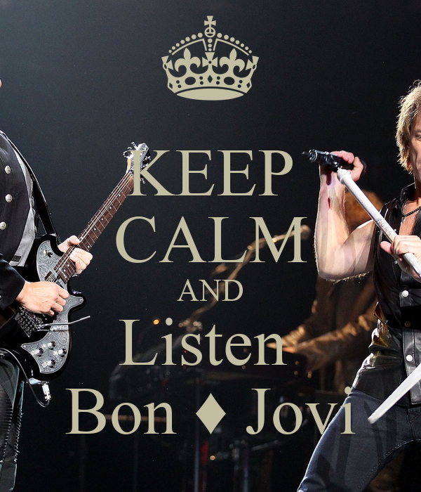 KEEP CALM AND Listen  Bon ♦ Jovi