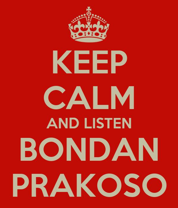 KEEP CALM AND LISTEN BONDAN PRAKOSO