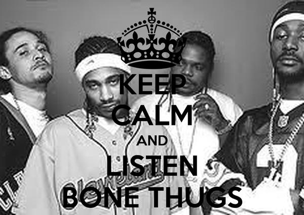 KEEP CALM AND LISTEN BONE THUGS