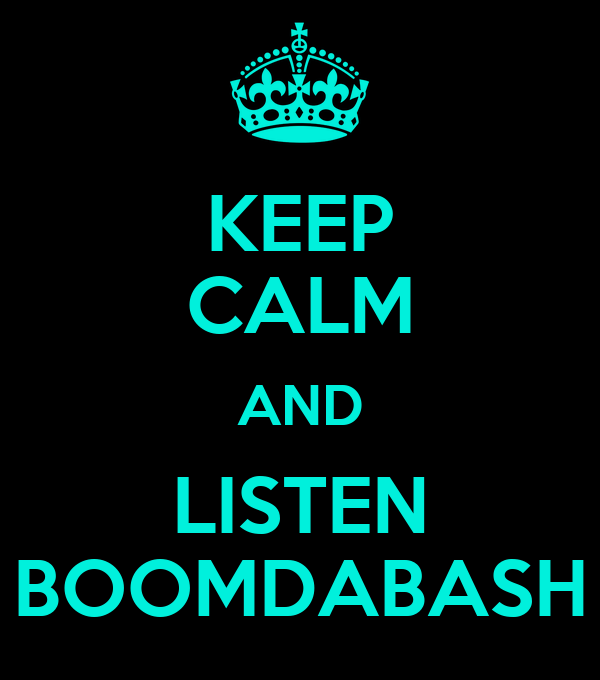 KEEP CALM AND LISTEN BOOMDABASH