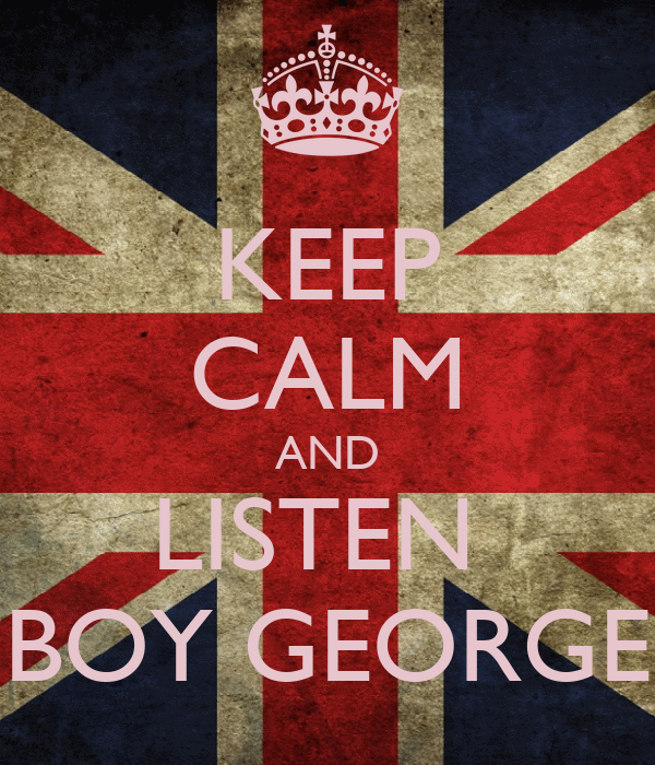 KEEP CALM AND LISTEN   BOY GEORGE