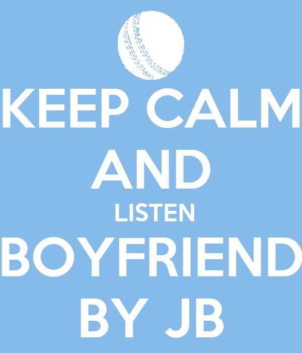 KEEP CALM AND  LISTEN BOYFRIEND BY JB