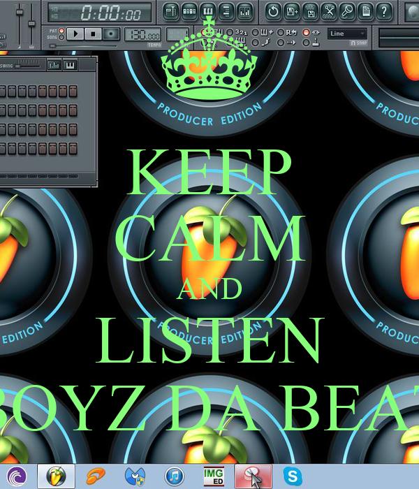 KEEP CALM AND LISTEN BOYZ DA BEAT