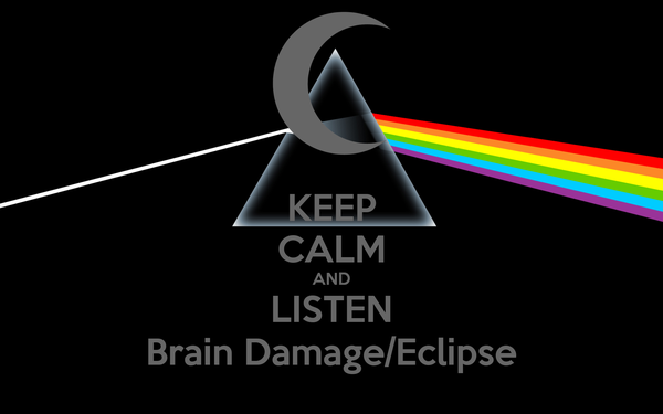 KEEP CALM AND LISTEN Brain Damage/Eclipse