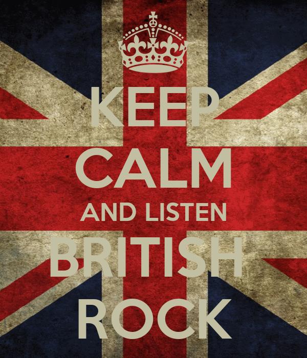 KEEP CALM AND LISTEN BRITISH  ROCK