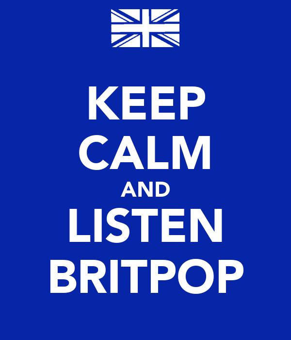 KEEP CALM AND LISTEN BRITPOP