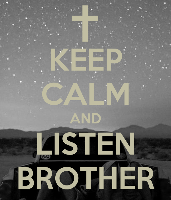 KEEP CALM AND LISTEN BROTHER