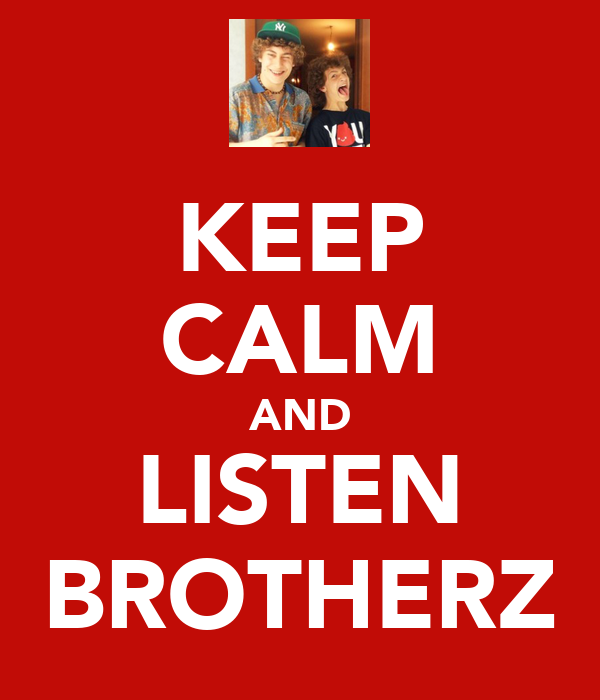 KEEP CALM AND LISTEN BROTHERZ
