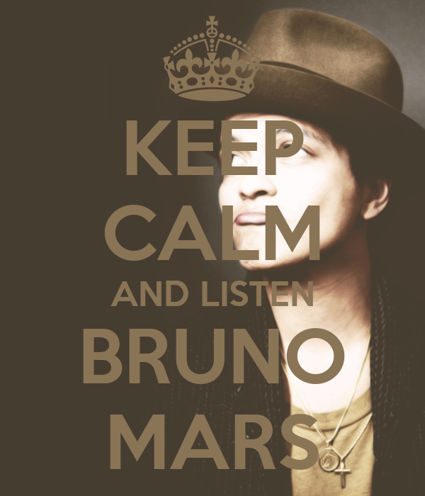 KEEP CALM AND LISTEN BRUNO MARS