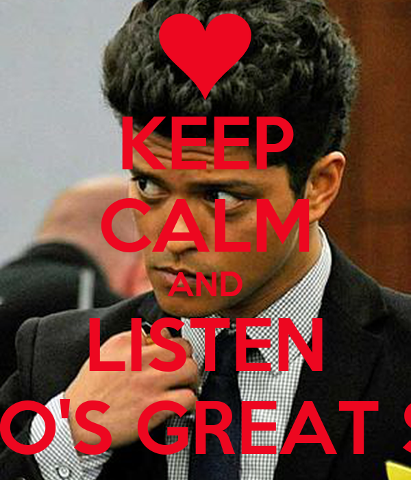 KEEP CALM AND LISTEN BRUNO'S GREAT SONG