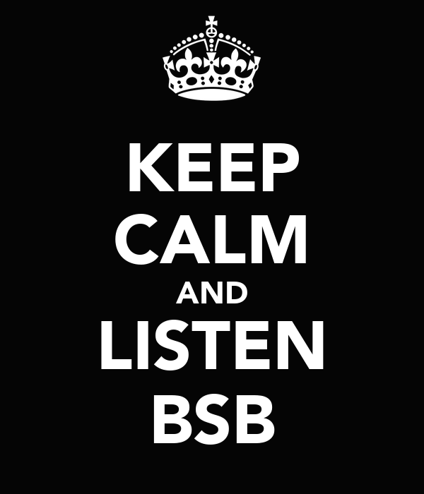 KEEP CALM AND LISTEN BSB