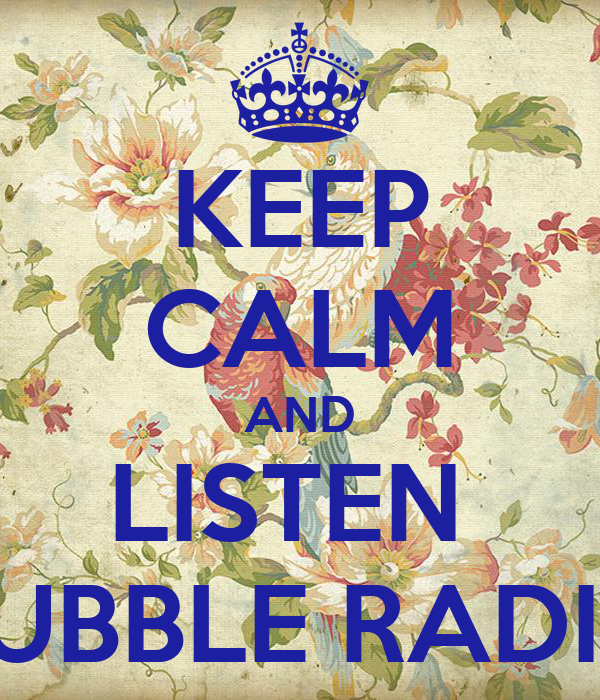 KEEP CALM AND LISTEN  BUBBLE RADIO
