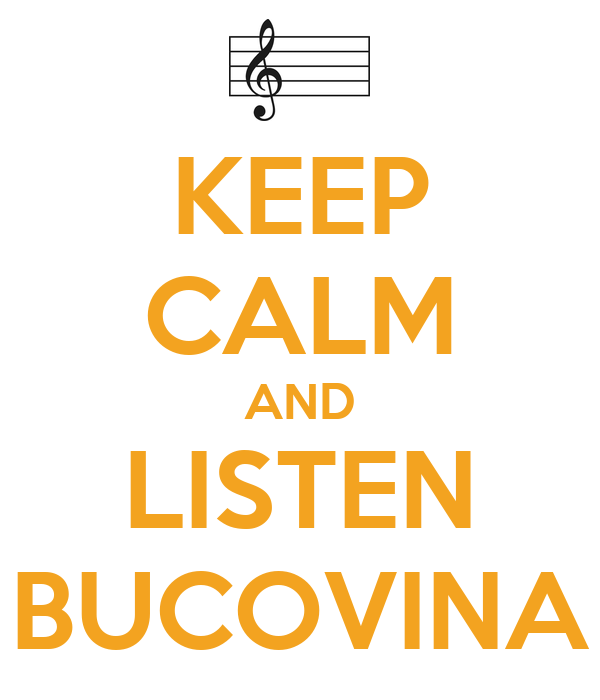 KEEP CALM AND LISTEN BUCOVINA
