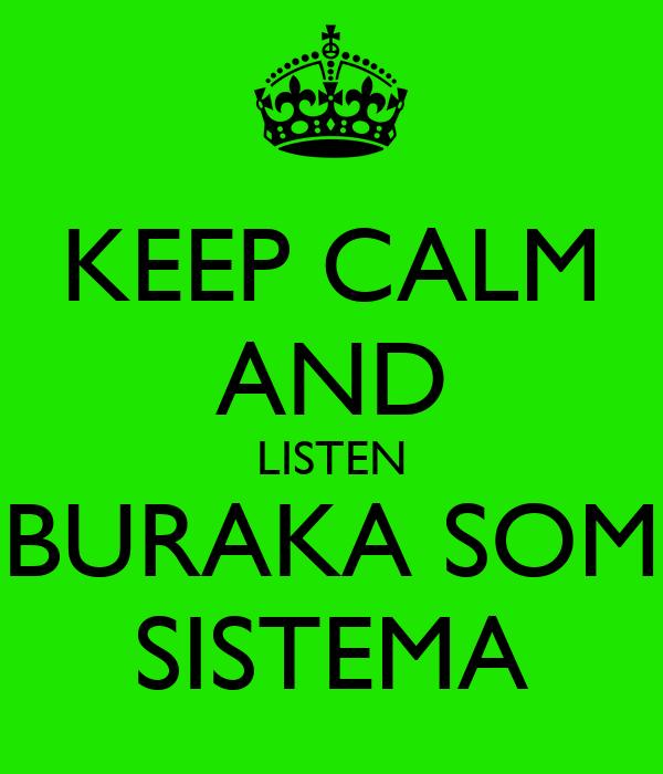 KEEP CALM AND LISTEN BURAKA SOM SISTEMA