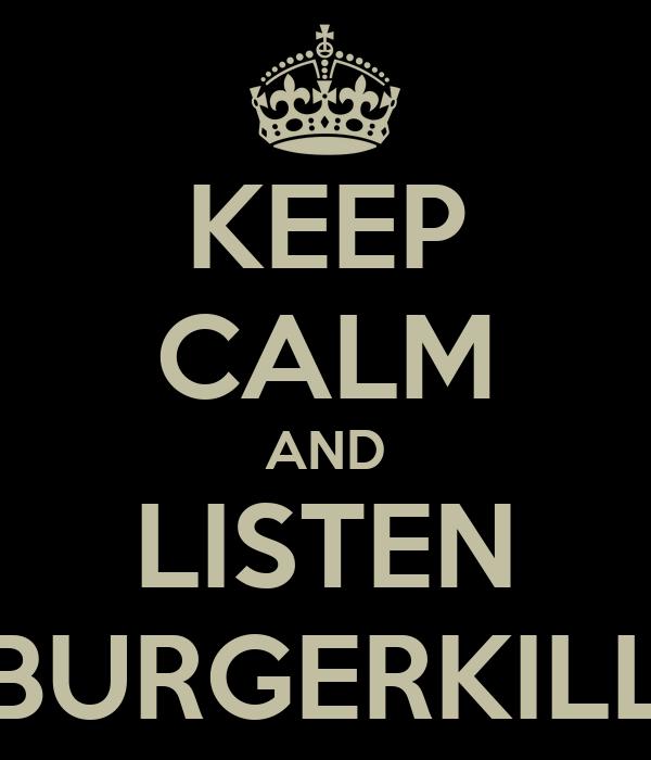 KEEP CALM AND LISTEN BURGERKILL