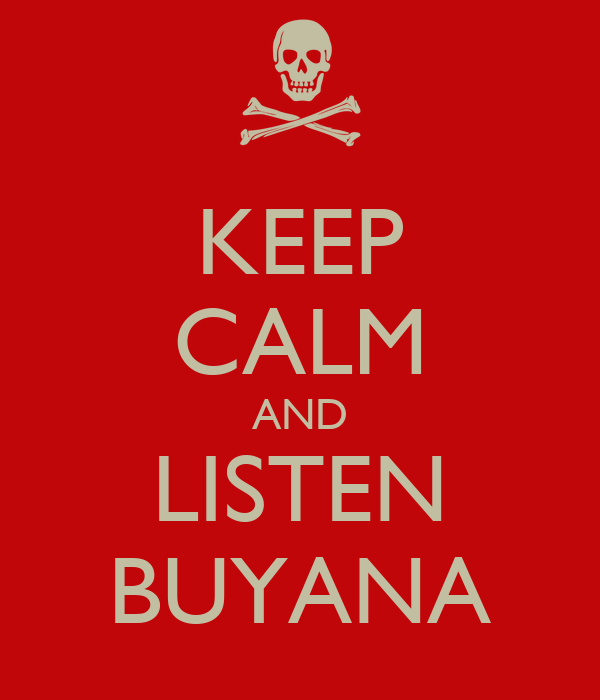 KEEP CALM AND LISTEN BUYANA