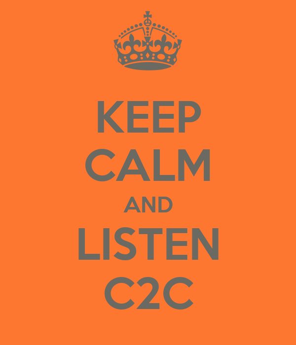 KEEP CALM AND LISTEN C2C