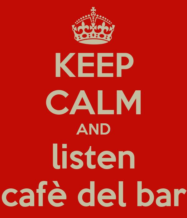 KEEP CALM AND listen cafè del bar
