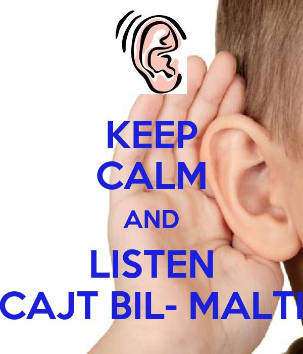 KEEP CALM AND LISTEN CAJT BIL- MALTI