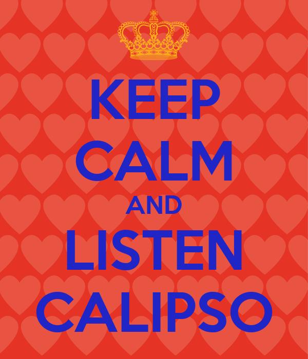 KEEP CALM AND LISTEN CALIPSO