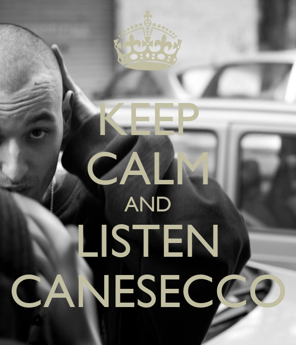 KEEP CALM AND LISTEN CANESECCO