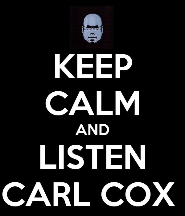 KEEP CALM AND LISTEN CARL COX
