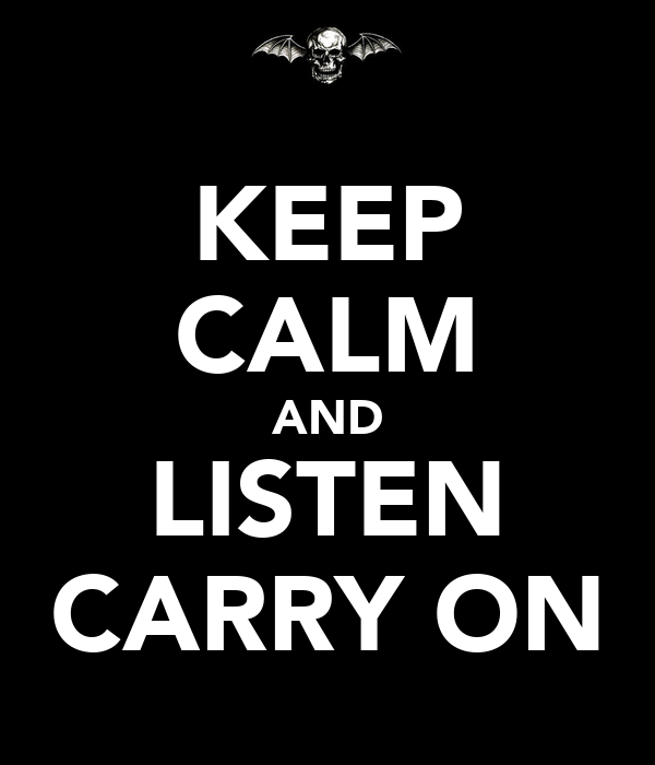 KEEP CALM AND LISTEN CARRY ON