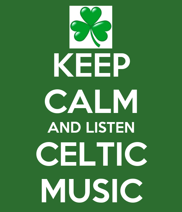 KEEP CALM AND LISTEN CELTIC MUSIC
