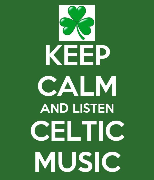 KEEP CALM AND LISTEN CELTIC MUSIC