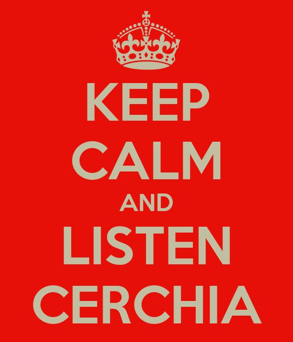 KEEP CALM AND LISTEN CERCHIA