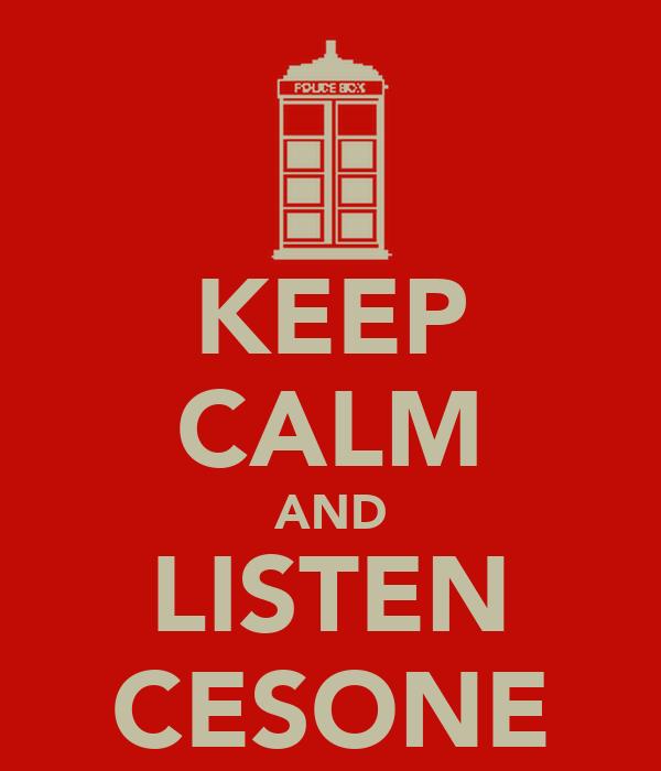 KEEP CALM AND LISTEN CESONE