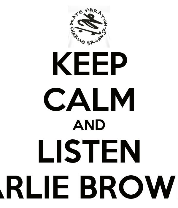 KEEP CALM AND LISTEN CHARLIE BROWN JR