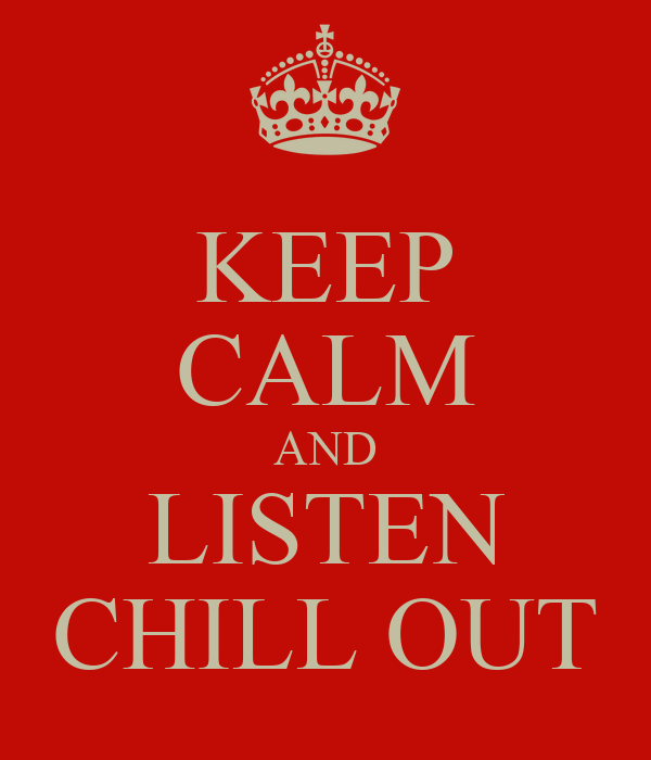 KEEP CALM AND LISTEN CHILL OUT