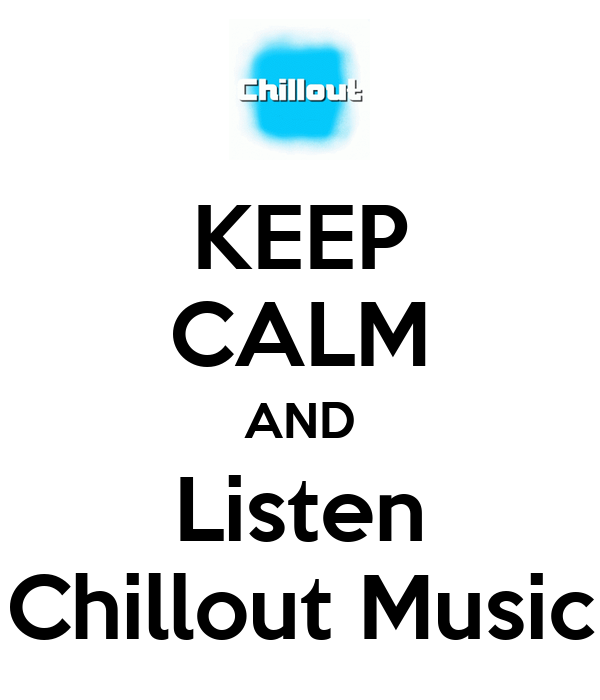 KEEP CALM AND Listen Chillout Music