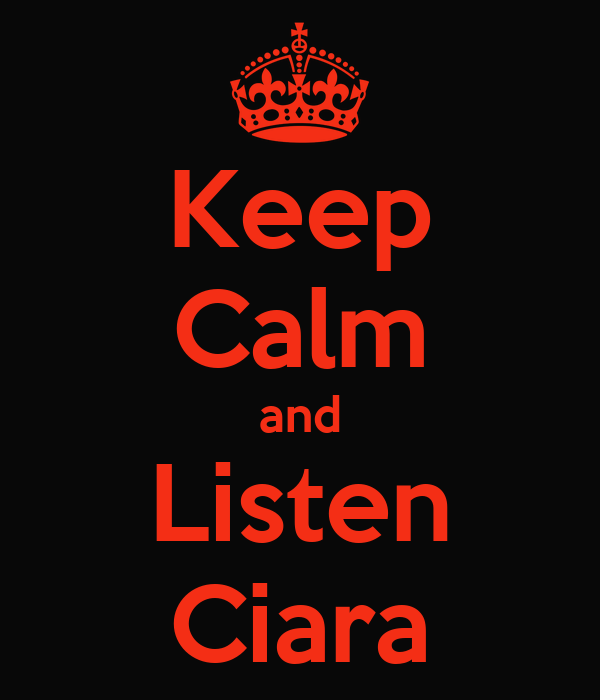 Keep Calm and Listen Ciara